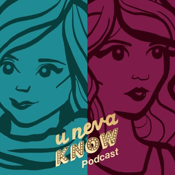 U Neva Know podcast