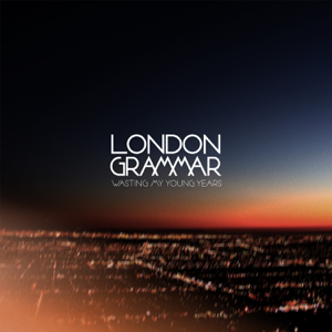 London Grammar - Wasting My Young Years - EP