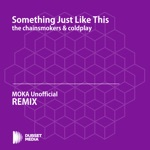 Something Just Like This (MOKA Unofficial Remix) [The Chainsmokers & Coldplay] - Single