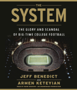 The System: The Glory and Scandal of Big-Time College Football (Unabridged)