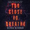Too Close to Breathe (Unabridged) - Olivia Kiernan