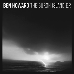 Ben Howard - Burgh Island feat. Monica Heldal