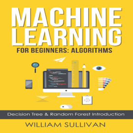 Machine Learning for Beginners: Algorithms, Decision Tree & Random Forest Introduction (Unabridged) audiobook