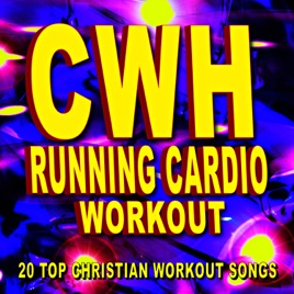Running Cardio Workout: 20 Top Christian Workout Songs by CWH