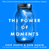 The Power of Moments: Why Certain Experiences Have Extraordinary Impact (Unabridged) - Chip Heath & Dan Heath