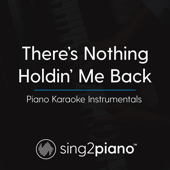 There's Nothing Holdin' Me Back (Originally Performed by Shawn Mendes) [Piano Karaoke Version]