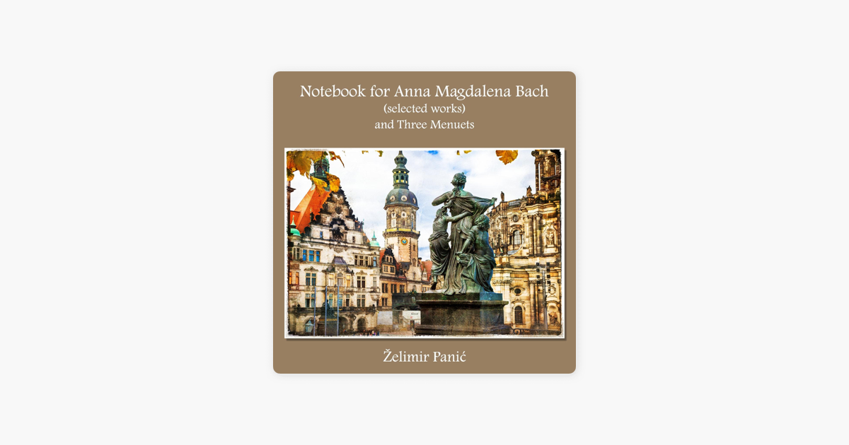 Notebook for Anna Magdalena Bach (Selected Works) and Three Menuets by  Želimir Panić