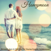 Honeymoon – Smooth Jazz & Chill Out for Young Couple Honeymoon