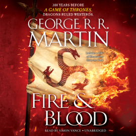 Fire & Blood: 300 Years Before A Game of Thrones (A Targaryen History) (Unabridged) audiobook