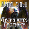 Nalini Singh - Archangel's Prophecy: Guild Hunter Series, Book 11 (Unabridged)  artwork