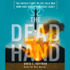 The Dead Hand: The Untold Story of the Cold War Arms Race and its Dangerous Legacy (Abridged) - David Hoffman