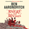 Rivers of London: Rivers of London, Book 1 (Unabridged) - Ben Aaronovitch