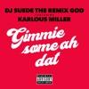 Gimme Some Ah Dat feat Karlous Miller Single