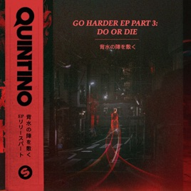 go harder ep pt 3 do or die ep by quintino on apple music