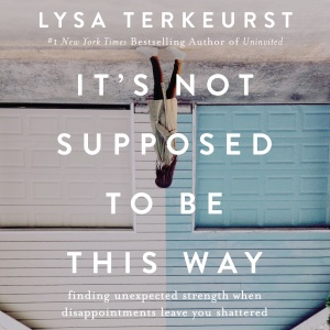 It's Not Supposed to Be This Way (Unabridged) - Lysa TerKeurst audiobook, mp3