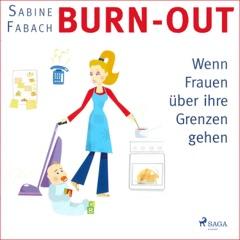 Burn-out - Wenn Frauen über ihre Grenzen gehen (Ungekürzt)