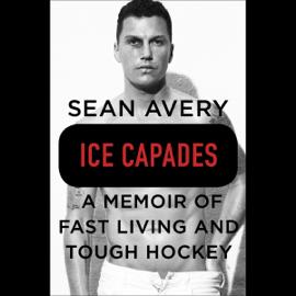 Ice Capades: A Memoir of Fast Living and Tough Hockey (Unabridged) audiobook