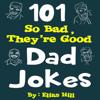 Elias Hill - 101 So Bad, They're Good Dad Jokes (Unabridged)  artwork