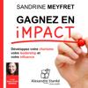 Gagnez en impact : Dévelopez votre charisme, votre leadership et votre influence - Sandrine Meyfret