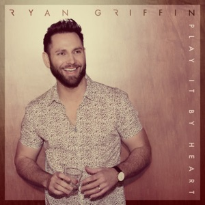 Ryan Griffin - Play It by Heart