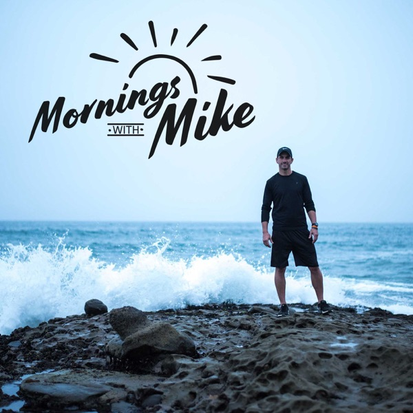 Mornings With Mike: A Daily 5-Minute Dose of Motivation To Help You Create More Health, Happiness, & Fulfillment In Your Life
