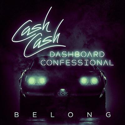 Belong - Cash Cash & Dashboard Confessional song