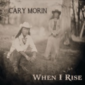Cary Morin - When I Rise