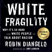White Fragility: Why It's So Hard for White People to Talk About Racism (Unabridged) - Robin DiAngelo Cover Art