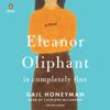 Gail Honeyman - Eleanor Oliphant Is Completely Fine: A Novel (Unabridged)  artwork