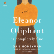 Eleanor Oliphant Is Completely Fine: A Novel (Unabridged)