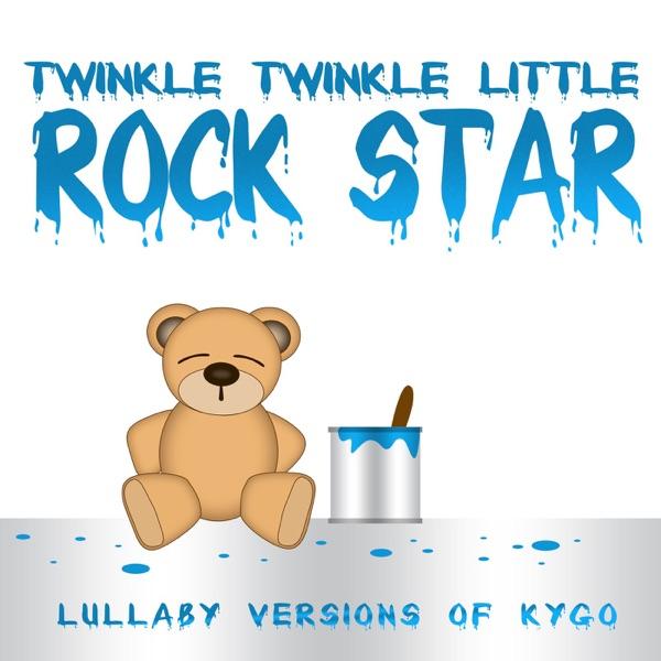 Twinkle Twinkle Little Rock Star - Lullaby Versions of Kygo