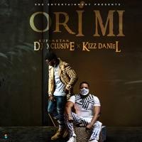 DJ Xclusive & Kizz Daniel - Ori Mi - Single