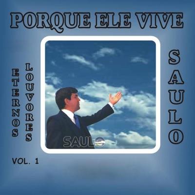 Porque Ele Vive (Eternos Louvores), Vol. 1 - Saulo