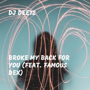 Broke My Back for You (feat. Famous Dex) - Single Mp3 Download