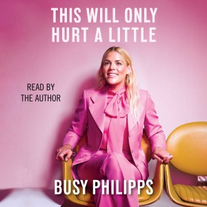 This Will Only Hurt a Little (Unabridged) - Busy Philipps audiobook, mp3