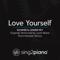 Sing2Piano - Love Yourself (Slower & Lower Key) Originally Performed by Justin Bieber] [Piano Karaoke Version]