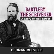 Bartleby, the Scrivener: A Story of Wall Street (Unabridged)