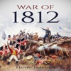 War of 1812: A History from Beginning to End (Unabridged)