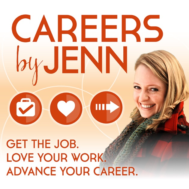 Careers By Jenn Podcast Get The Job Love Your Work Advance Your