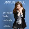Anna Kendrick - Scrappy Little Nobody (Unabridged)  artwork
