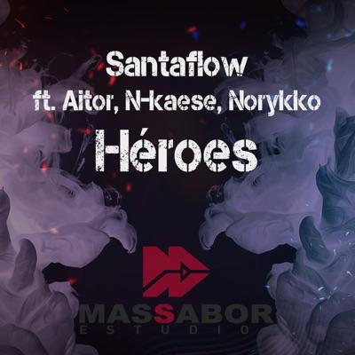 Héroes (feat. Aitor, N-Kaese & Norykko) - Single - Santaflow