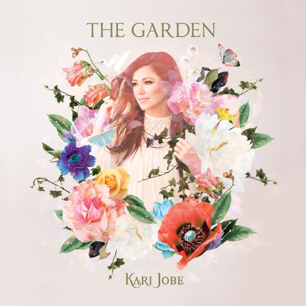 Kari Jobe - The Garden (Deluxe Edition)
