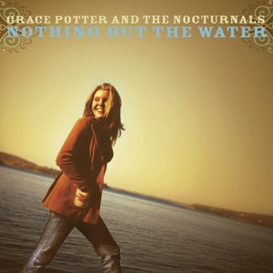 Grace Potter & The Nocturnals - Nothing But the Water (I)