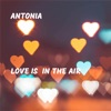 Love Is in the Air - Single, Antonia