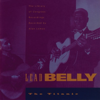 The Titanic - The Library of Congress Recordings, Vol. 4 - Lead Belly