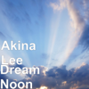 Akina Lee - Dream Noon  artwork