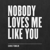 Nobody Loves Me Like You-Chris Tomlin