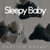 Sleepy Baby Bedtime Songs Lullaby Music Soothing Sounds Sweet Dreams for Babies Gentle Lullabies