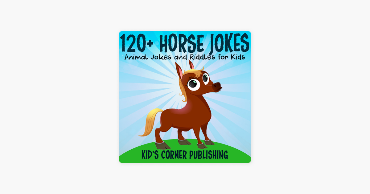 120 Horse Jokes Funny Animal Jokes And Riddles For Kids Unabridged On Apple Books