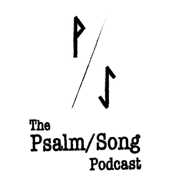 The Psalm/Song Podcast